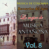 Play & Download Musica de Colombia, Recuerdos del Ayer - Lo Mejor de Musica Antañona, Vol. 8 by Various Artists | Napster
