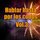 Play & Download Hablar hasta por los codos, Vol.3 by Various Artists | Napster