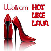 Play & Download Hot Like Lava by Wolfram | Napster