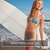 Miami Prog House 2015 by Various Artists
