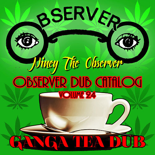 Play & Download Observer Dub Catalog, Vol. 24 (Ganga Tea Dub) by Niney the Observer | Napster