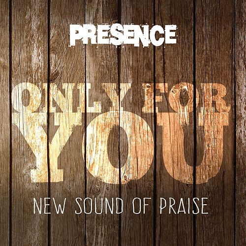 Play & Download Only for You (New Sound of Praise) by Presence | Napster