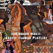 Play & Download Carribbean Magic: Exotic Themes Playlist by Various Artists | Napster