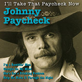 Play & Download I'll Take That Paycheck Now by Johnny Paycheck | Napster