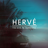 Play & Download You Give Me Something by Hervé | Napster