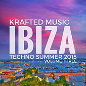 Play & Download Krafted Music IBIZA Techno Summer 2015,Vol.3 by Various Artists | Napster