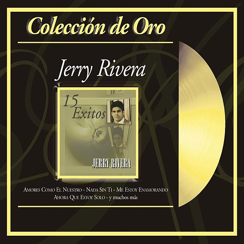 Play & Download Coleccion De Oro: 15 Exitos by Jerry Rivera | Napster
