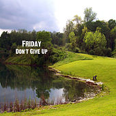 Don't Give Up by Friday