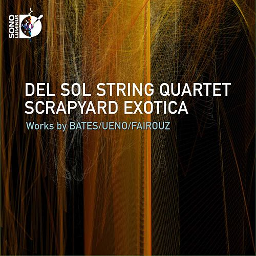 Play & Download Scrapyard Exotica by Del Sol String Quartet | Napster