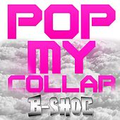 Play & Download Pop My Collar by B-Shoc | Napster