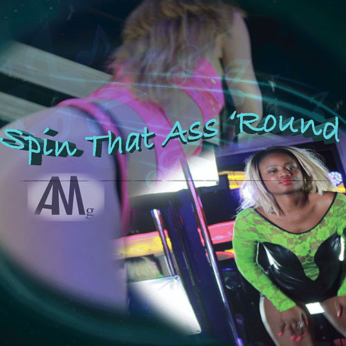 Play & Download Spin That Ass 'round (S.T.A.R.) - Single by AMG | Napster