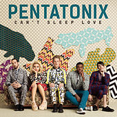 Can't Sleep Love by Pentatonix