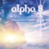 Play & Download Alpha 8 - Mind Power - Die Energiedusche für mehr wach sein by Dennis O'Neill | Napster