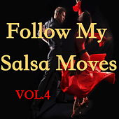 Play & Download Follow My Salsa Moves, Vol.4 by Various Artists | Napster