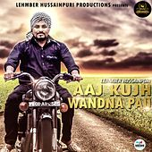 Play & Download Aaj Kujh Wandna Pau by Lehmber Hussainpuri | Napster