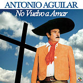Play & Download No Vuelvo A Amar by Antonio Aguilar | Napster