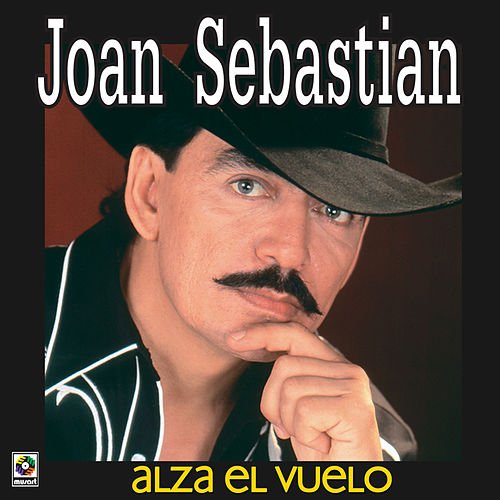 Play & Download Alza El Vuelo by Joan Sebastian | Napster