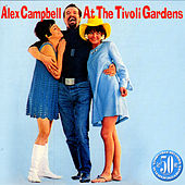 Play & Download Alex Campbell At The Tivoli Gardens by Alex Campbell | Napster