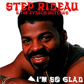 Play & Download I'm So Glad by Step Rideau & The Zydeco Outlaws | Napster