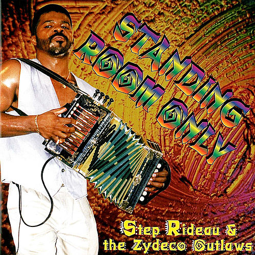 Standing Room Only by Step Rideau & The Zydeco Outlaws