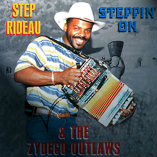 Steppin On by Step Rideau & The Zydeco Outlaws