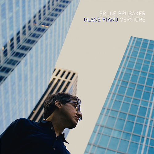 Glass Piano Versions by Bruce Brubaker