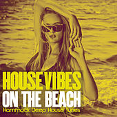 Play & Download House Vibes on the Beach (Hammock Deep House Tunes) by Various Artists | Napster