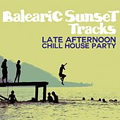 Balearic Sunset Tracks (Late Afternoon Chill House Party) by Various Artists