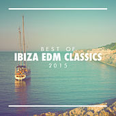 Play & Download Best of Ibiza EDM Classics 2015 by Various Artists | Napster