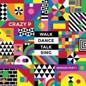 Walk Dance Talk Sing Remixes Part 1 by Crazy P