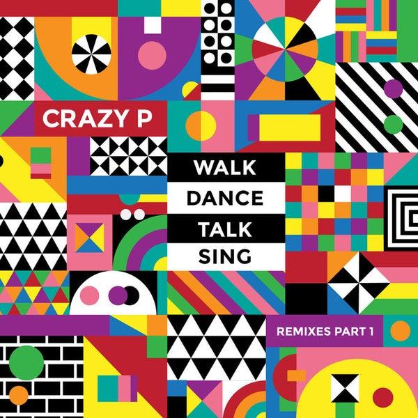 Walk Dance Talk Sing Remixes Part 1 Ep By Crazy P