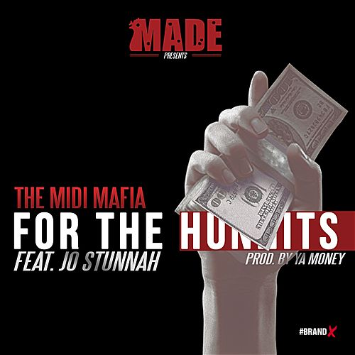 Play & Download For the Hunnits (feat. Jo Stunnah) - Single by Midi Mafia | Napster
