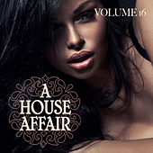 Play & Download A House Affair, Vol. 16 by Various Artists | Napster