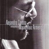Play & Download Alejandro Corona Interpreta a Mario Ruiz Armengol by Alejandro Corona | Napster