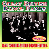 Greats British Dance Bands - Vol. 3 - Ray Noble & His Orchestra by Ray Noble