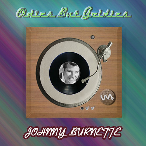Play & Download Oldies but Goldies by Johnny Burnette | Napster