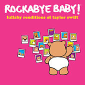 Lullaby Renditions of Taylor Swift by Rockabye Baby!