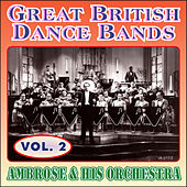 Greats British Dance Bands - Vol. 2 - Ambrose & His Orchestra by Ambrose & His Orchestra