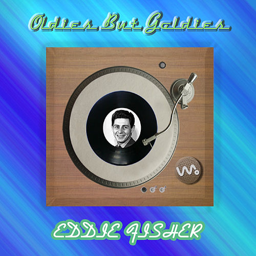 Play & Download Oldies but Goldies by Eddie Fisher | Napster