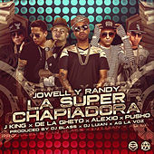 Play & Download La Super Chapiadora (Remix 2) [feat. J King, De la Ghetto, Pusho & Alexio] by Jowell & Randy | Napster