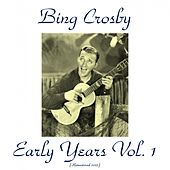 Bing Crosby Early Years, Vol. 1 (Remastered 2015) by Bing Crosby