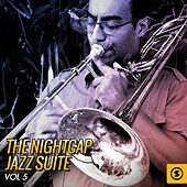 Play & Download The Nightcap: Jazz Suite, Vol. 5 by Various Artists | Napster