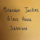 Play & Download Glass House Sessions by Brandon Jenkins | Napster