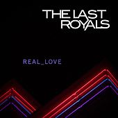Play & Download Real Love by The Last Royals | Napster