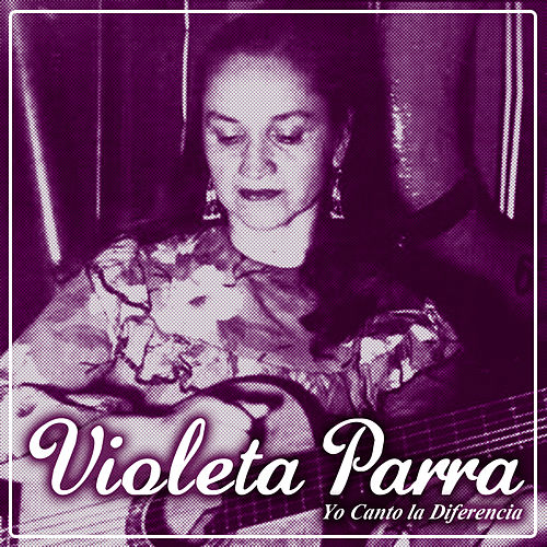 Play & Download Yo Canto la Diferencia by Violeta Parra | Napster