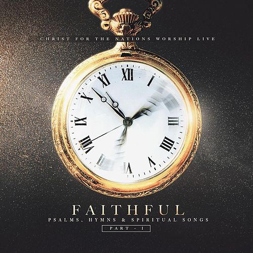 Play & Download Faithful: Psalms, Hymns, & Spiritual Songs, Pt. 1 by Christ For The Nations Music | Napster