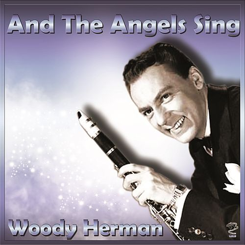 Play & Download And The Angels Sing - Woody Herman by Woody Herman   Napster