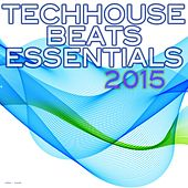 Play & Download Techhouse Beats Essentials 2015 by Various Artists | Napster