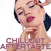 Play & Download Chillout Aftertaste by Various Artists | Napster