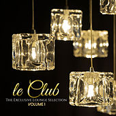 Play & Download LE CLUB: The Exclusive Lounge Selection (Volume 1) by Various Artists | Napster